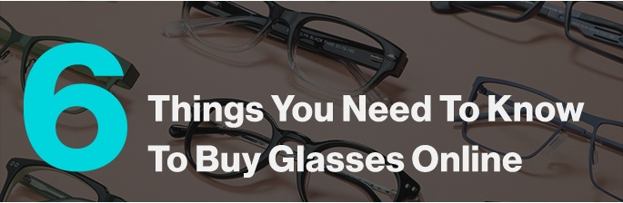 86fabd71e94c 6 Things You Need To Know To Buy Glasses Online